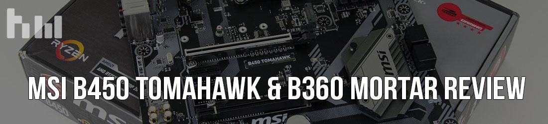 MSI B450 Tomahawk & B360M Mortar Review